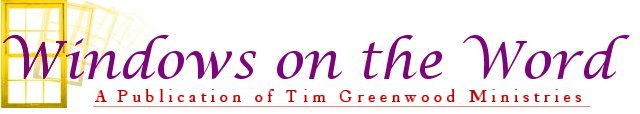 WINDOWS ON THE WORD - Newsletter of Tim Greenwood Ministries